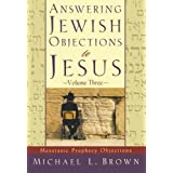 Answering Jewish Objections to Jesus: Messianic Prophecy Objections, Vol. 3 ~ Michael L. Brown