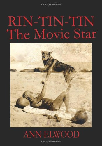 Rin-Tin-Tin: The Movie Star: Ann Elwood: 9781453866658: Amazon.com: Books