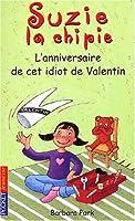 Suzie la chipie, Tome 6 : L'anniversaire de cet idiot de Valentin