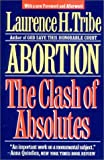 Lawrence Tribe Abortion: The Clash of Absolutes
