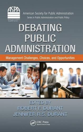 Debating Public Administration: Management Challenges, Choices, and Opportunities (ASPA Series in Public Administration