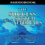 The Success System That Never Fails | William Clement Stone