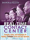 The Real-Time Contact Center: Strategies, Tactics, and Technologies for Building a Profitable Service and Sales Operation