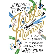 Table Manners: How to Behave in the Modern World and Why Bother Audiobook by Jeremiah Tower Narrated by Jeremiah Tower