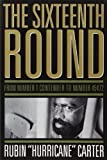 [(The Sixteenth Round: From Number 1 Contender to Number 45472)] [Author: Rubin 'Hurricane' Carter] published on (April, 2011)