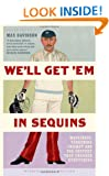 We'll Get 'Em in Sequins: Manliness, Yorkshire Cricket and the Century That Changed Everything (Wisden Sports Writing)