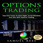 Options Trading: Tips and Tricks to Start Right, Avoid Mistakes and Win with Options Trading | Samuel Rees