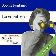 La vocation | Livre audio Auteur(s) : Sophie Fontanel Narrateur(s) : Caroline Breton