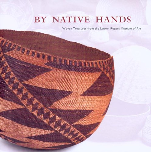 By Native Hands: Woven Treasures from the Lauren Rogers Museum of Art