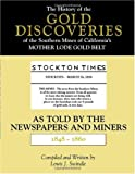 cover of The History of the Gold Discoveries of the Southern Mines of Californias Mother Lode Gold Belt As Told by the Newspapers and Miners 1848-1860