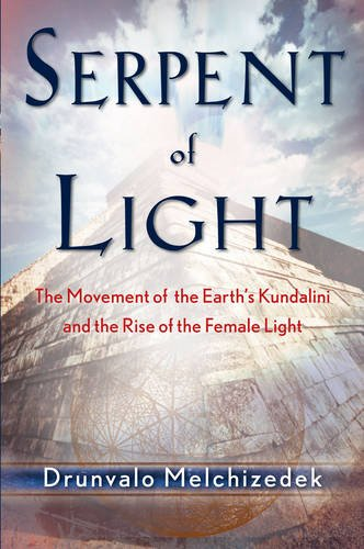 Serpent of Light: Beyond 2012 the Movement of the Earth's Kundalini and the Rise of the Female Light, 1949 to 2013: The Movement of the Earth's Kundalini and the Rise of the Female Light, 1949-2013