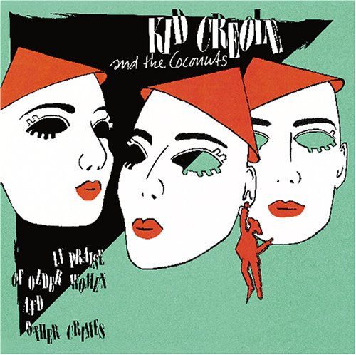 Kid Creole & the Coconuts - In Praise of Older Women and Other Crimes - Zortam Music