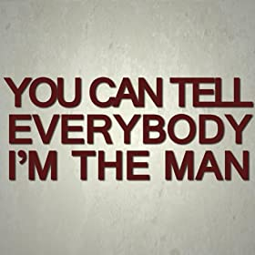 Amazon.com: You Can Tell Everybody I'm The Man (Radio Edit): You Can