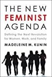 Madeleine M. Kunin The New Feminist Agenda: Defining the Next Revolution for Women, Work, and Family
