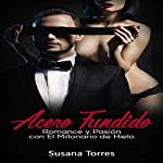 Acero Fundido: Romance, Amor y Pasión con el Millonario de Hielo: Alma Gemela nº 1   Susana Torres