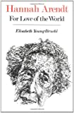 Hannah Arendt: For Love of the World (0300030991) by Elisabeth Young-Bruehl