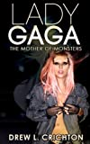 Lady Gaga - The Mother Of Monsters (Famous Biographies)
