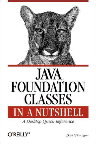 Java Foundation Classes in a Nutshell: A Desktop Quick Reference (In a Nutshell (O'Reilly)) [Flanagan, David] (Tapa Blanda)