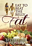 Eat to Beat The Belly Fat Blues