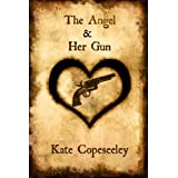 The Angel & Her Gun (Angelic Agents Series Book 1) ~ Kate Copeseeley