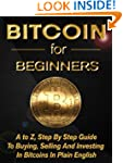 Bitcoin For Beginners: A to Z, Step b...