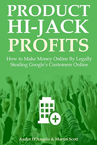 PRODUCT HIJACK PROFITS 2016: How to Make Money Online By Legally Stealing Google's Customers Online