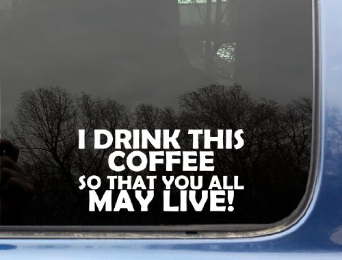 I drink this COFFEE so that YOU ALL MAY LIVE - 7