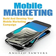 Mobile Marketing: Build and Develop Your Mobile Marketing Campaign (       UNABRIDGED) by Angelo Sawyers Narrated by Troy McElfresh