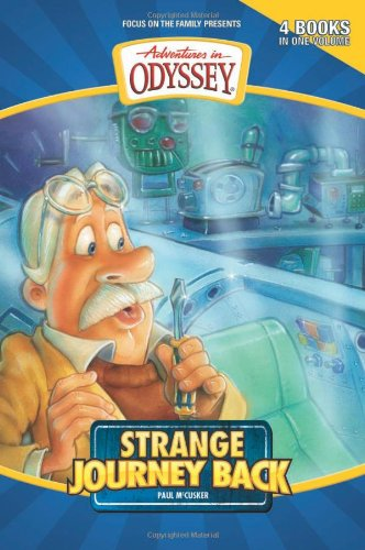 Strange Journey Back: Strange Journey Back/High Flyer with a Flat Tire/The Secret Cave of Robinwood/Behind the Locked Door (Adventures in Odyssey Fiction Series 1-4) (Locked Doors compare prices)
