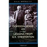Common Sense 101: Lessons from Chesterton ~ Dale Ahlquist
