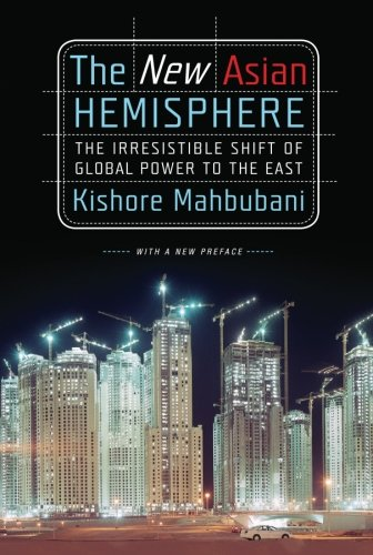 The New Asian Hemisphere: The Irresistible Shift of Global Power to...