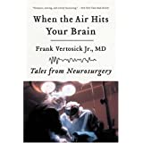 When the Air Hits Your Brain: Tales from Neurosurgery ~ Frank Vertosick Jr.