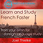 Learn and Study French Faster: Train Your Brain for Foreign Language with Self-Hypnosis and Meditation Hörbuch von Joel Thielke Gesprochen von: Joel Thielke