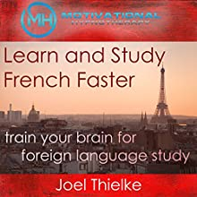 Learn and Study French Faster: Train Your Brain for Foreign Language with Self-Hypnosis and Meditation Audiobook by Joel Thielke Narrated by Joel Thielke