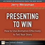 Presenting to Win: How to Use Animation Effectively to Tell Your Story | Jerry Weissman