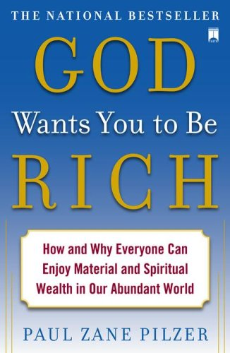 God Wants You to Be Rich: How and Why Everyone Can Enjoy Material and Spiritual Wealth in Our Abunda