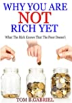 WHY YOU ARE NOT RICH YET: What The Ri...
