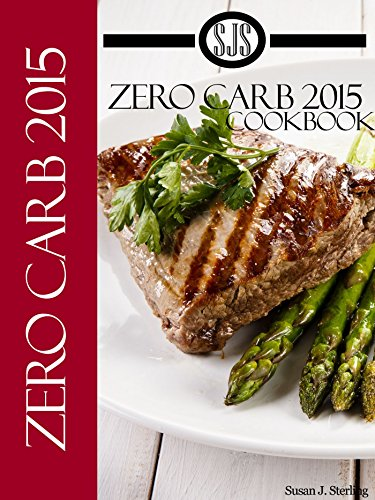 Zero Carb 2015 Cookbook aka 0 Carb 2015 Cookbook by Susan J. Sterling