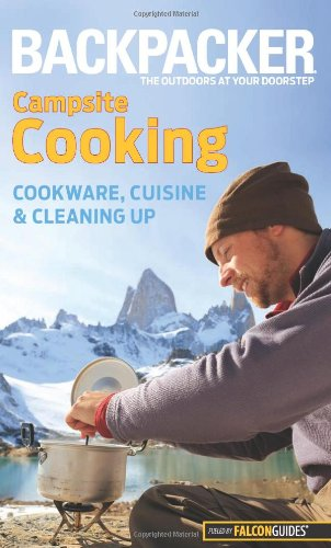 Backpacker magazine's Campsite Cooking: Cookware, Cuisine, and Cleaning Up