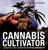 img - for Cannabis Cultivator: A Step-by-step Guide to Growing Marijuana book / textbook / text book