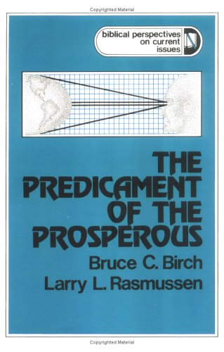 The Predicament of the Prosperous (Biblical Perspectives on Current Issues), Larry L. Rasmussen, Bruce C. Birch