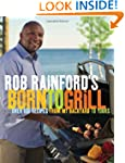 Rob Rainford's Born to Grill: Over 10...