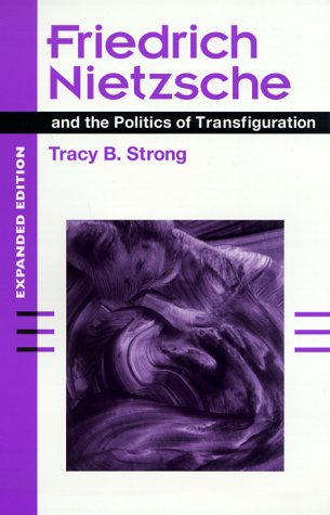 Friedrich Nietzsche and the Politics of Transfiguration (expanded ed.)