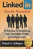 Patrick X. Gallagher LinkedIn Secrets Revealed: 10 Secrets To Unlocking Your Complete Profile on LinkedIn.com