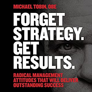 Forget Strategy. Get Results Audiobook