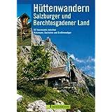 Hüttenwandern Salzburger Land: 55 Tourenziele zwischen Watzmann, Dachstein und Großvenediger