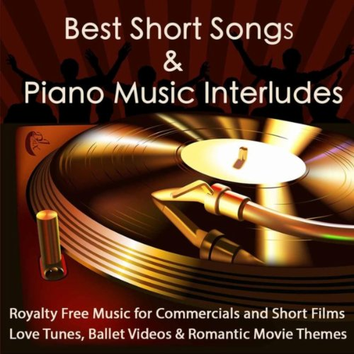 Best Short Songs & Piano Music Interludes Royalty Free Music for Commercials and Short Films, Love Tunes, Ballet Videos & Romantic Movie Themes (Commercial Songs compare prices)