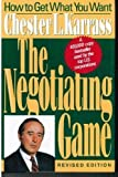 The Negotiating Game: How to Get What You Want (0887305687) by Karrass, Chester L.