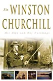 Sir Winston Churchill: His Life and His Paintings (0762420812) by David Coombs
