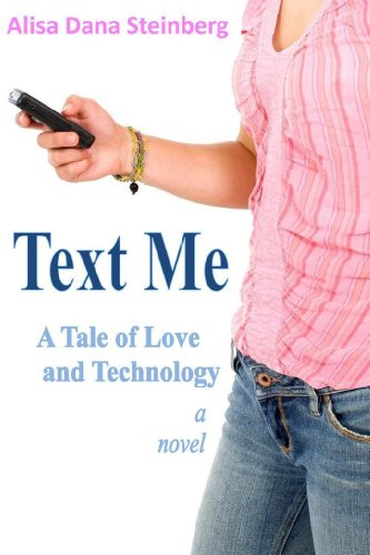 A Witty Chick Lit eBook – TEXT ME, A TALE OF LOVE AND TECHNOLOGY by Alisa Steinberg is a Touching, Timely Love Story That You Won't be Able to Put Down – 4.6 Stars and $4.99 on Kindle